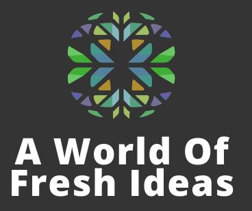 A World Of Fresh Ideas